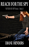 Reach For The Spy (The Never Say Spy Series Book 3)