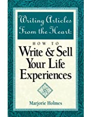 Writing Articles from the Heart: How to Write & Sell Your Life Experiences
