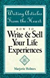 Writing Articles from the Heart, Marjorie Holmes, 0898795400