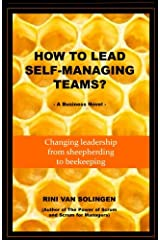 How To Lead Self-Managing Teams?: A business novel on changing leadership from sheepherding to beekeeping Paperback
