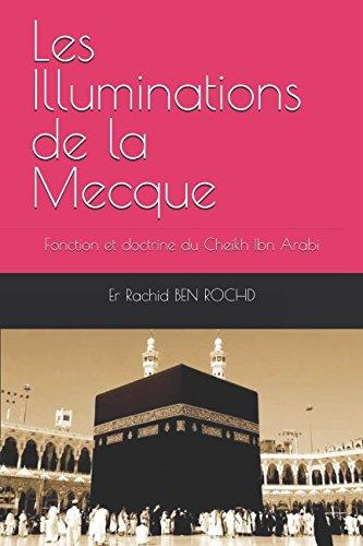 Les Illuminations de la Mecque: Fonction et doctrine du Cheikh Ibn Arabi