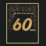 Livre d'or pour anniversaire - 60 ans: Thème black & or, livre à personnaliser - 21x21cm 75 pages - père, mère, femme, homme, mari, retraite