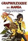 Grapholexique du Manga : Comprendre et utiliser les symboles graphiques de la BD japonaise par Sigal