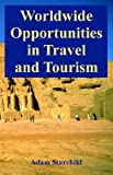 Worldwide Opportunities in Travel and Tourism, Adam Starchild, 089499235X