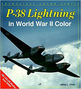 p 38 lightning in world war ii color enthusiast color series jeffery l ethell 9780879388683 amazoncom books