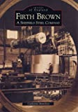 Firth Brown: A Sheffield Steel Company: Sheffield Industries