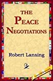 The Peace Negotiations, Robert Lansing, 1421801841
