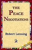 The Peace Negotiations, Robert Lansing, 1421801841