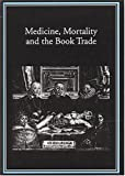 Medicine, Mortality and the Book Trade, , 1884718817