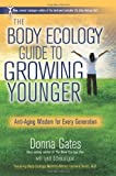 The Body Ecology Guide to Growing Younger, Donna Gates and Lyndi Schrecengost, 1401935478