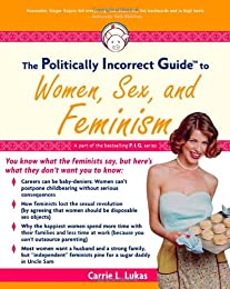 The Politically Incorrect Guide(tm) to Women, Sex and Feminism