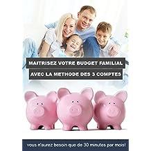 Maîtrisez votre budget familial avec la méthode des 3 comptes: Vous n'aurez besoin que de 30 minutes par mois! (French Edition)