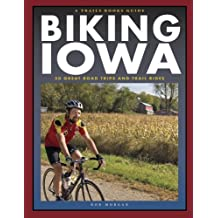 Biking Iowa: 50 Great Road Trips and Trail Rides
