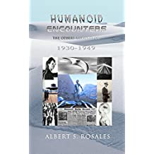 Humanoid Encounters: 1930-1949: The Others amongst Us
