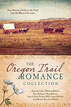The Oregon Trail Romance Collection: 9 Stories of Life on the Trail into the Western Frontier by [Cabot, Amanda, Dobson, Melanie, Hillman, Pam, Johnson, Myra, Lillard, Amy, Mills, DiAnn, Schmidt, Anna, Shorey, Ann, Uhlarik, Jennifer]