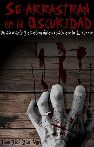 Se arrastran en la oscuridad: Un asfixiante y claustrofóbico relato corto de terror (Spanish Edition)]()