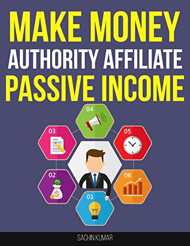 Make Money Online With Authority Affiliate Marketing: Secrets How To Make Money Online Selling Other Products, Start Making Passive Income