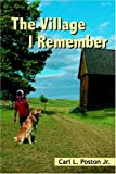 The Village I Remember, Carl L. Poston, 1420801899