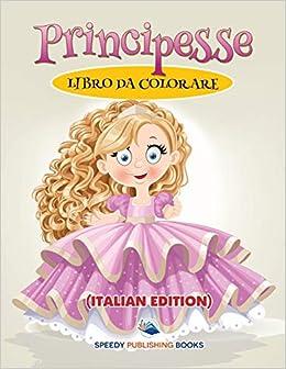 Libro Da Colorare Principesse Italian Edition Speedy Publishing