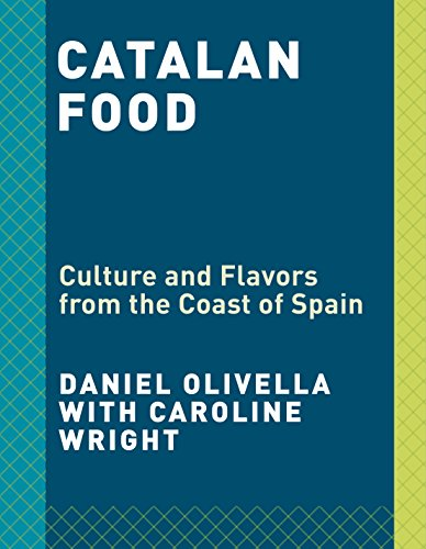 Catalan Food: Culture and Flavors from the Coast of Spain by Daniel Olivella, Caroline Wright