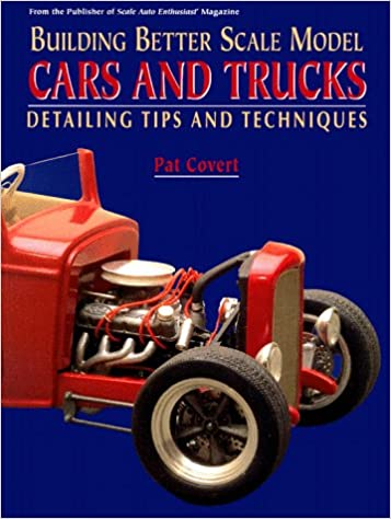 Building Better Scale Model Cars And Trucks Detailing Tips And