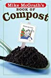 Mike Mcgrath's Book of Compost, Mike McGrath, 1402733984