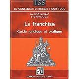 FRANCHISE (LA) : GUIDE JURIDIQUE ET PRATIQUE