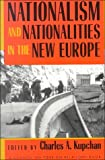 Nationalism and Nationalities in the New Europe, , 0801482763