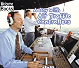 A Day with Air Traffic Controllers, Joanne Winne, 0516231391