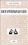 Rematérialiser : Matières et Matérialismes, Dagognet, Francois, 2711608859
