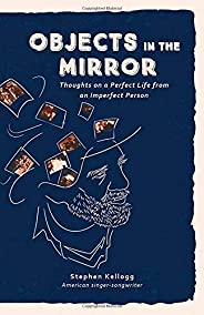 Objects in the Mirror: Thoughts on a perfect life from an imperfect person