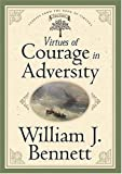 Virtues of Courage in Adversity, William J. Bennett, 0849917247