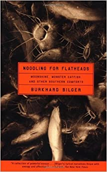 Noodling for Flatheads: Moonshine, Monster Catfish, and Other Southern Comforts by Bilger, Burkhard(May 14, 2002)