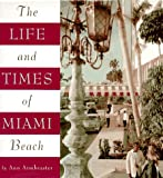 The Life and Times of Miami Beach, Ann Armbruster, 0394570529