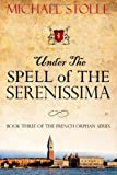 Under the Spell of The Serenissima (The French Orphan) (Volume 3)