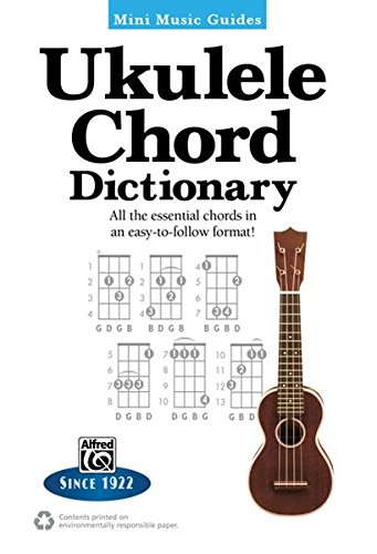 Mini Music Guides -- Ukulele Chord Dictionary: All the Essential Chords in an Easy-to-Follow Format!