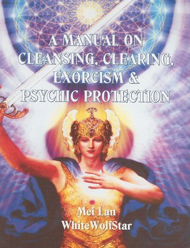 Download A Manual on Cleansing, Clearing, Exorcism & Psychic Protection ebook