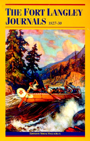 Read Online The Fort Langley Journals, 1827-30 (Pioneers of British Columbia) PDF