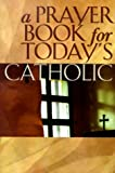 A Prayer Book for Today's Catholic, Michael J. Buckley, 1569551839