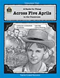 A Guide for Using Across Five Aprils in the Classroom, Teacher Created Materials Staff and Dona Herweck Rice, 1576903338