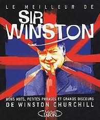 Le meilleur de Sir Winston : Bons mots, petites phrases et grands discours de Winston Churchill par Winston Churchill