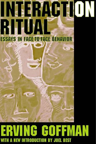 Interaction ritual essays on face-to-face behavior. anchor books