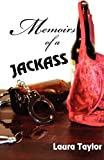 Memoirs of a Jackass, Laura Taylor, 1469913348
