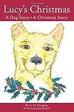 LUCY's CHRISTMAS A Dog Story A Christmas Story, Gary D Douglass, 0982213808