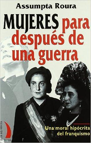 Mujeres para después de una guerra: Informes sobre moralidad y prostitución en la posguerra española Colección del viento terral: Amazon.es: Roura, Assumpta: Libros