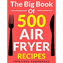 AIR FRYER RECIPES: AIR FRYER COOKBOOK: TOP 500 RECIPES TO FRY, GRILL, ROAST AND BAKE (paleo, clean eating, keto, healthy meals, air fryer recipes cookbook, cooking for two, vegan, Instant meal, pot )