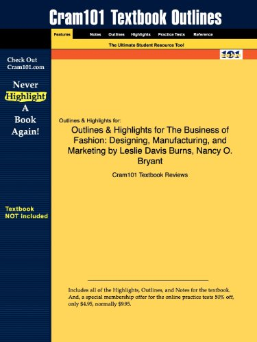 Outlines & Highlights for The Business of Fashion: Designing, Manufacturing, and Marketing by Leslie Davis Burns