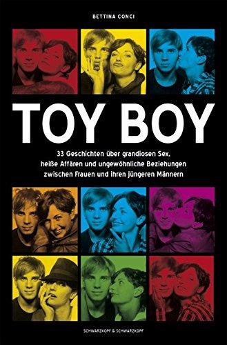 Toy Boy: 33 Geschichten über grandiosen Sex, heiße Affären und ungewöhnliche Beziehungen zwischen Frauen und ihren jüngeren Männern