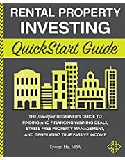 Rental Property Investing QuickStart Guide: The Simplified Beginner's Guide to Finding and Financing Winning Deals, Stress-Free Property Management, and Generating True Passive Income