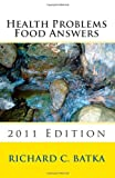 Health Problems Food Answers (2011 Edition), Richard Batka, 1456515977